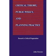 Critical Theory, Public Policy, and Planning Practice by John Forester