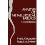 Analysis of Metallurgical Failures by Vito J. Colangelo