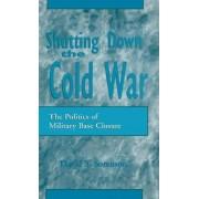 Shutting Down the Cold War by David S Sorenson