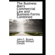 The Business Man's Commercial Law and Business Forms Combined by George William Clinton Joh C Bryant