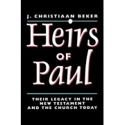 Heirs of Paul: Their Legacy in the New Testament and the Church Today by J.Christiaan Beker