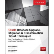 Oracle Database Upgrade, Migration & Transformation Tips & Techniques by Edward Whalen
