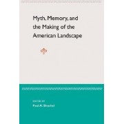 Myth, Memory, and the Making of the American Landscape by Paul A Shackel