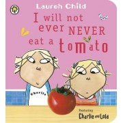 I Will Not Ever Never Eat A Tomato by Lauren Child