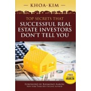 Top Secrets That Successful Real Estate Investors Don't Tell You by Khoa Kim