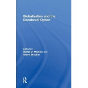 Globalization and the Decolonial Option by Walter D. Mignolo