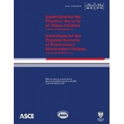 Guidelines for the Physical Security of Water Utilities, ASCE/EWRI 56-10 by American Society of Civil Engineers