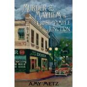 Murder & Mayhem in Goose Pimple Junction by Amy Metz