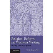 Religion, Reform and Women's Writing in Early Modern England by Kimberly Anne Coles