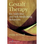 Gestalt Therapy for Addictive and Self-Medicating Behaviors by Philip Brownell