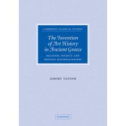 The Invention of Art History in Ancient Greece by Jeremy Tanner