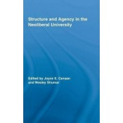 Structure and Agency in the Neoliberal University by Joyce E. Canaan