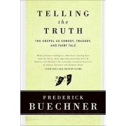 Telling the Truth: The Gospel as Tragedy, Comedy and Fairy Tale by Frederick Buechner