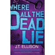 Where All the Dead Lie by J T Ellison