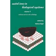 Metal Ions in Biological Systems: Calcium and its Role in Biology Vol 17 by Helmut Sigel
