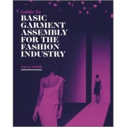 Guide to Basic Garment Assembly for the Fashion Industry by Jayne Smith