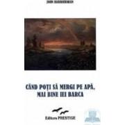 Cand poti sa mergi pe apa mai bine iei barca - John Haricharan