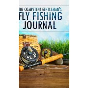 The Competent Gentleman's Fly Fishing Journal