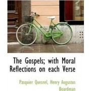 The Gospels; With Moral Reflections on Each Verse by Pasquier Quesnel