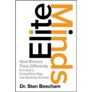 Elite Minds: How Winners Think Differently to Create a Competitive Edge and Maximize Success by Dr. Stan Beecham