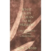 What Does It Mean to be Human? by Alan T. Wood