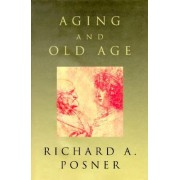 Aging and Old Age by Richard A. Posner
