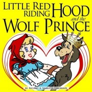 Little Red Riding Hood and the Wolf Prince by MR Richard Edward Hargreaves