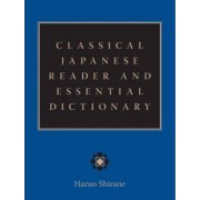 Classical Japanese Reader and Essential Dictionary by Haruo Shirane