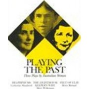 Playing the Past: Three Plays by Australian Women by Kerry Kilner