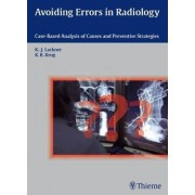 Avoiding Errors in Radiology: Case-Based Analysis of Causes and Preventive Strategies by Klaus-Juergen Lackner