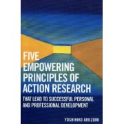 Five Empowering Principles of Action Research That Lead to Successful Personal and Professional Development by Yoshihiko Ariizumi