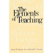 The Elements of Teaching by Jr. James M. Banner