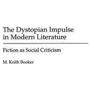 The Dystopian Impulse in Modern Literature by M. Keith Booker