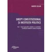 Drept constitutional si institutii politice.Vol. 1. Teoria generala a statului si a constitutiei. Constitutia romana in context european