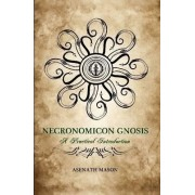 Necronomicon Gnosis: A Practical Introduction by Asenath Mason