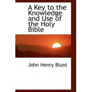 A Key to the Knowledge and Use of the Holy Bible by John Henry Blunt