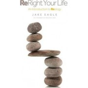 Reright Your Life, an Introduction to Reology by Jake Eagle