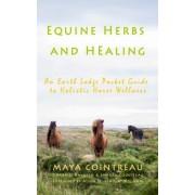 Equine Herbs & Healing - An Earth Lodge Pocket Guide to Holistic Horse Wellness by Maya Cointreau