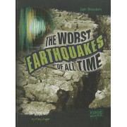 The Worst Earthquakes of All Time by Mary Englar