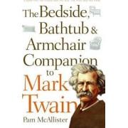 Bedside, Bathtub and Armchair Companion to Mark Twain by Pam McAllister