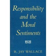Responsibility and the Moral Sentiments by R. Jay Wallace