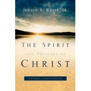 The Spirit and Presence of Christ by Jr. Jerald R White