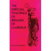 Spiritual Teachings of Saint Bernard of Clairvaux by John R. Sommerfeldt