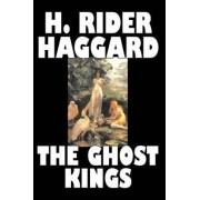 The Ghost Kings by H. Rider Haggard, Fiction, Historical, Action & Adventure, Fairy Tales, Folk Tales, Legends & Mythology by Sir H Rider Haggard