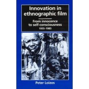 Innovation in Ethnographic Film by Peter Loizos