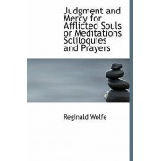 Judgment and Mercy for Afflicted Souls or Meditations Soliloquies and Prayers by Reginald Wolfe