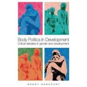 Body Politics in Development by Wendy Harcourt