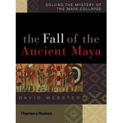 The Fall of the Ancient Maya by David Webster