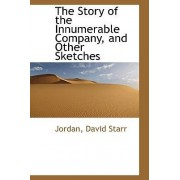 The Story of the Innumerable Company, and Other Sketches by Jordan David Starr