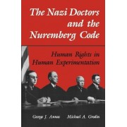 The Nazi Doctors and the Nuremberg Code by George J. Annas